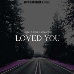 Zipho X Chrisoul Inactive - Loved You (Original Mix)